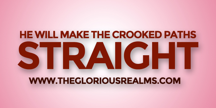 He Will Make The Crooked Paths Straight