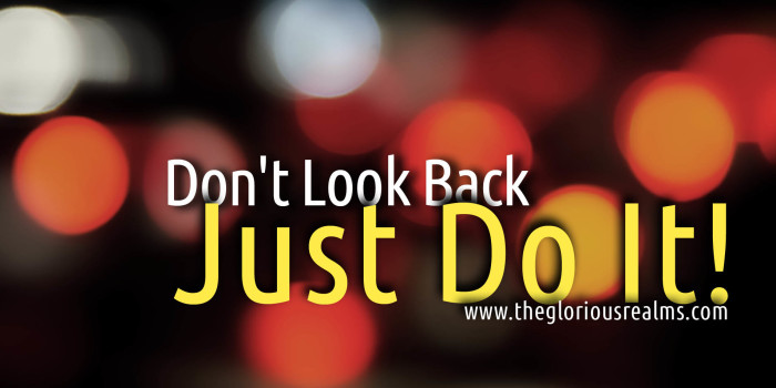 Don't Look Back. Just Do It!