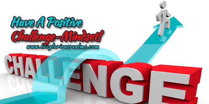 Have A Positive Challenge/Setback-Mindset!