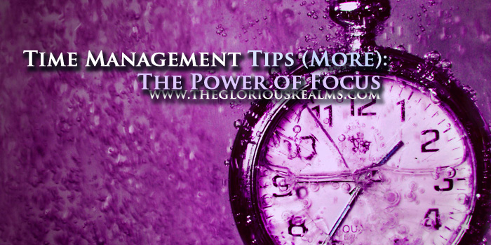 Time Management Tips (More): The Power of Focus