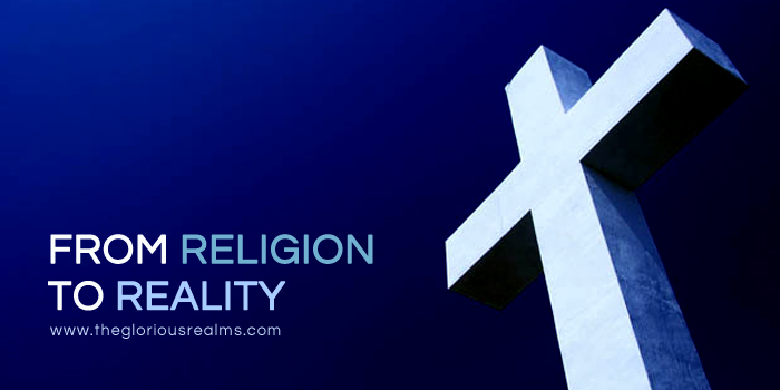 From Religion to Reality!