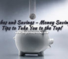 Riches and Savings – Money Saving Tips to Take You to the Top!