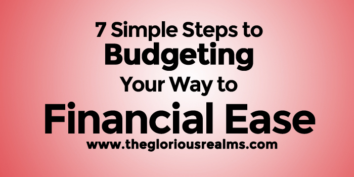 7 Simple Steps to Budgeting Your Way to Financial Ease!