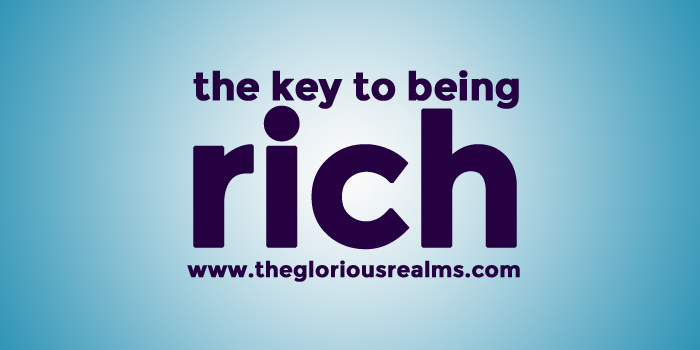 The Key to Being Rich