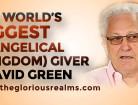 The World's Biggest Evangelical (Kingdom) Giver – David Green