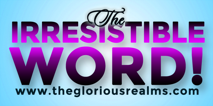 The Irresistible Word!