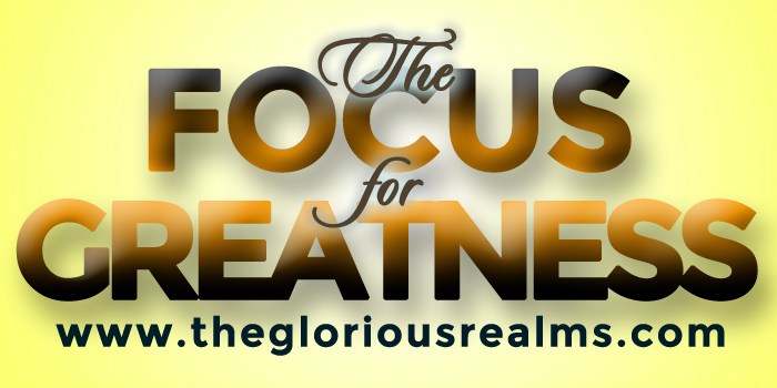 The Focus For Greatness