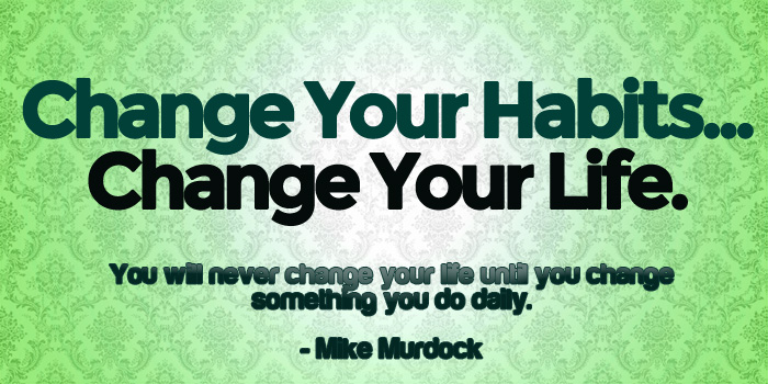 Change Your Habits – Change Your Life!