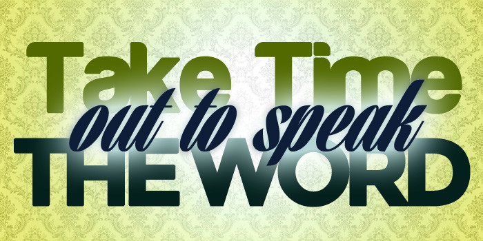 Take Time Out to Speak the Word
