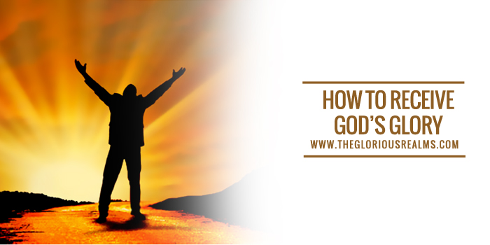 How To Receive God's Glory