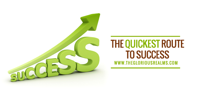 The Quickest Route to Success