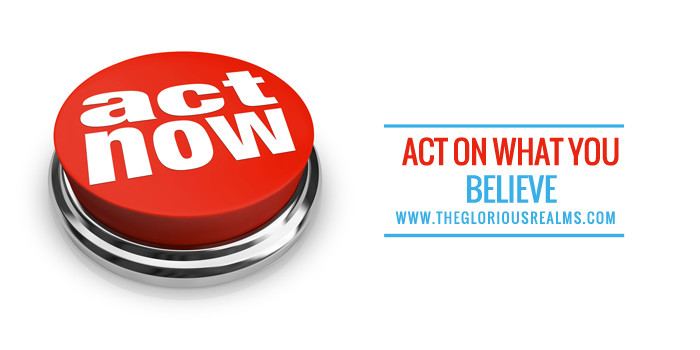 Act On What You Believe