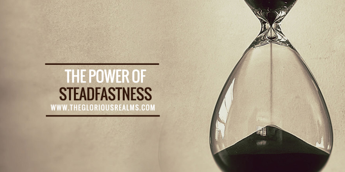 The Power of Steadfastness