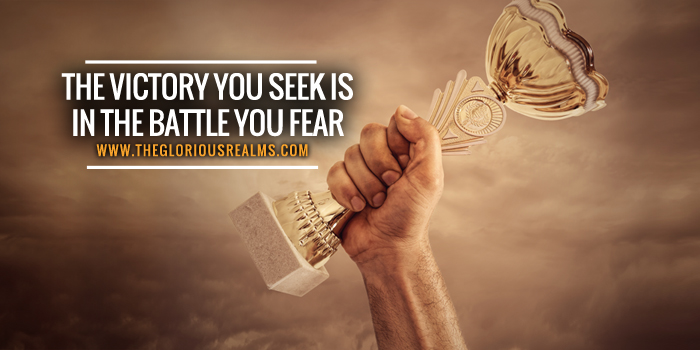 The Victory You Seek is in the Battle You Fear