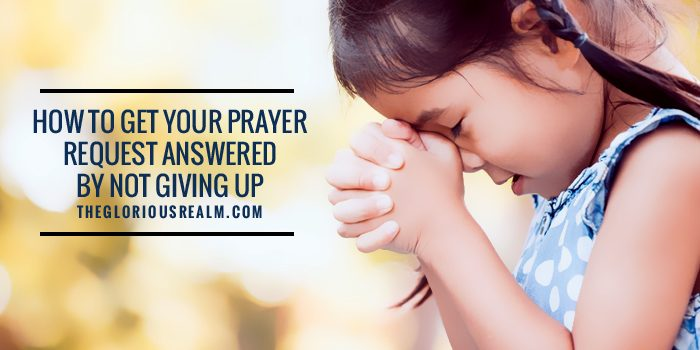 How to get your prayer request answered by not giving up